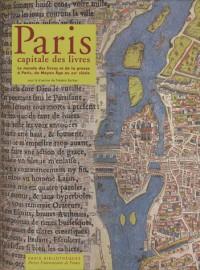 Paris capitale des livres : Le monde des livres et de la presse à Paris, du Moyen Age au XXe siècle
