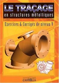 Le traçage en structures métalliques : Exercices et corrigés niveau V