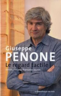 Giuseppe Penone : Le regard tactile
