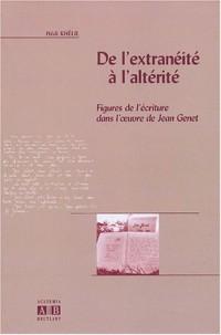 De l'extranéité à l'altérité : Figure de l'écriture dans l'oeuvre de Jean Genet