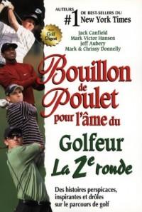 Bouillon de Poulet pour l'âme du Golfeur La 2e ronde : Des histoires perspicaces, inspirantes et drôles sur le parcours de golf
