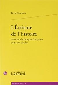 L'Écriture de l'Histoire Dans les Chroniques Françaises (Xiie-Xve Siecle)