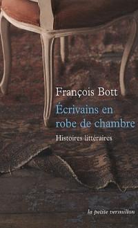 Écrivains en robe de chambre: Histoires littéraires