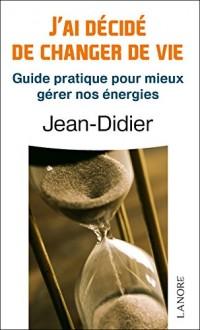 J'ai decidé de changer de vie : Guide pratique pour mieux gérer nos énergies