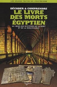Le Livre des morts égyptien : Au coeur des mystères de la mort et de la renaissance