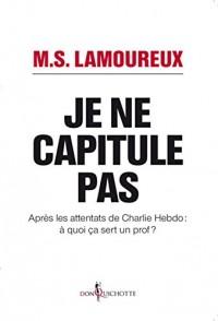 Je ne capitule pas : Après les attentats de Charlie Hebdo, à quoi ça sert un prof ?