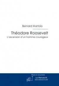 Théodore Roosevelt, l'ascension d'un homme courageux