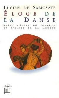 Eloge de la danse : Suivi de Eloge du parasitisme et Eloge de la mouche