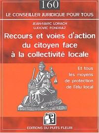Recours et Voies d'action du citoyen face à la collectivité locale : Et tous les moyens de protection de l'élu local