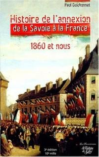 Histoire de l'annexion de la Savoie à la France 1860 et nous. Les véritables dossiers secrets de l'Annexion