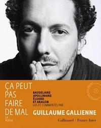 Ça peut pas faire de mal: La poésie:Baudelaire, Apollinaire, Éluard et Aragon lus et commentés par Guillaume Gallienne