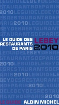 Le guide Lebey 2010 des restaurants de Paris