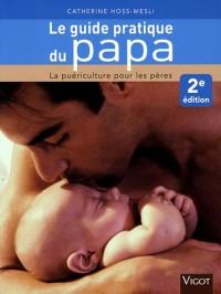Le guide pratique du papa : La puériculture pour les pères