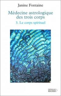 Medecine astrologique des trois corps, tome 3 : Le Corps spirituel