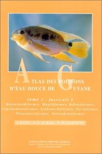 Atlas des poissons d'eau douce de Guyane, tome 2, fascicules 1 et 2