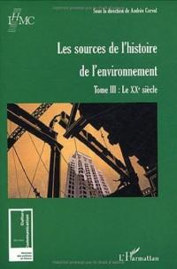 Les sources de l'histoire de l'environnement : Tome 3, Le XXe siècle