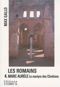 Les Romains, Tome 4 : Marc Aurèle, le martyre des Chrétiens