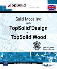 Solid Modelling with TopSolid'Design and TopSolid'Wood