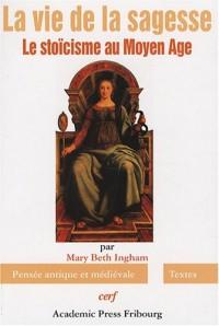 La vie de la sagesse : Le stoïcisme au Moyen Age
