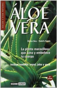 Aloe Vera, nopal, joba y yuca : laplanta maravillosa que Saná y embellece tu cuerpo