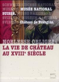 Noblesse Oblige ! la Vie de Chateau au 18e Siecle