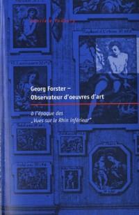Littérature et histoire des pays de langues européennes, N° 37 : Georg Forster, observateur d'oeuvres d'art : A l'époque des Vues sur le Rhin inférieur