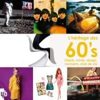 L'héritage des 60's : Objets, mode, design, moments, style de vie