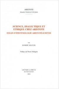 Science, Dialectique Et Ethique Chez Aristote: Essais D'epistemologie Aristotelicienne
