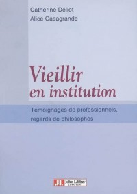 Vieillir en institution : Témoignages de professionnels, regards de philosophes