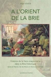 A l'Orient de la Brie, Histoire de la Franc-Maçonnerie Dans la Brie Historique