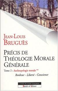Précis de théologie morale générale. : Tome 2, Anthropologie morale, Volume 2