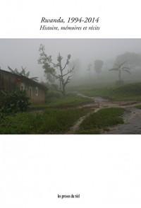 Rwanda, 1994-2014 : Histoire, mémoires et récits