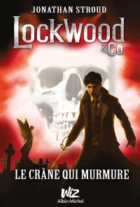 Lockwood & Co - tome 2: Le crâne qui murmure