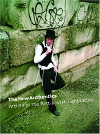 The New Authentics: Artists of the Post-Jewish Generation
