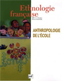 Ethnologie française, N° 4, Octobre 2007 : Anthropologie de l'école