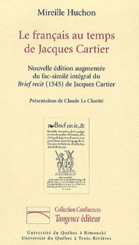 Le français au temps de Jacques Cartier : Avec un fac-similé intégral du Brief recit (1545) de Jacques Cartier