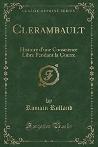 Clerambault: Histoire D'Une Conscience Libre Pendant La Guerre (Classic Reprint)