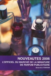 L'officiel du marché de la miniature de parfum publicitaire : Nouveautés 2006