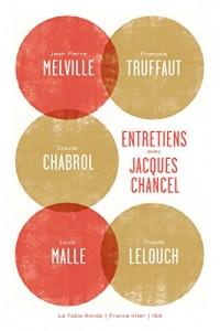 Entretiens avec Jacques Chancel: Jean-Pierre Melville, François Truffaut, Claude Chabrol, Louis Malle, Claude Lelouch