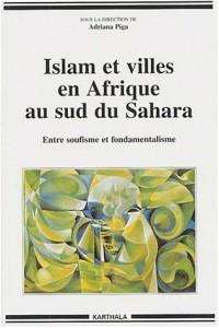 Islam et Villes en Afrique au sud du Sahara : Entre soufisme et fondamentalisme