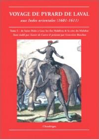 Voyages de Pyrard de Laval aux Indes orientales, 1601-1611 : De Saint-Malo à Goa à la côte du Malabar, tome 1 - Goa, l'empire maritime portugais et le séjour au Brésil, tome 2