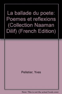 La ballade du poete: Poemes et reflexions (Collection Naaman Dilif) (French Edition)