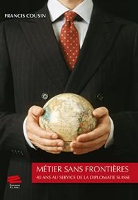 Métier sans frontières : 40 ans au service de la diplomatie suisse