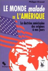 Le monde malade de l'Amérique: La doctrine américaine des origines à nos jours