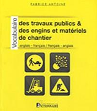 Vocabulaire des travaux publics et des engins et matériels de chantier ang/fran fran/ang