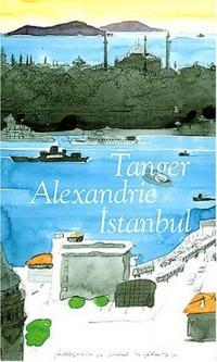 Alexandrie - Tanger - Istanboul, coffret de 3 volumes
