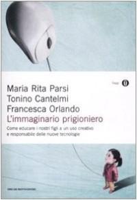 L'immaginario prigioniero. Come educare i nostri figli a un uso creativo e responsabile delle nuove tecnologie