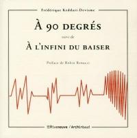 A 90 degrés, A l'infini (du baiser)
