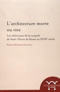 L'architecture morte ou vive : Les infortunes de la coupole de Saint-Pierre de Rome au XVIIIe siècle