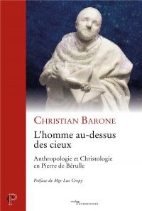 L'homme au-dessus des cieux : Anthropologie et Christologie en Pierre de Bérulle